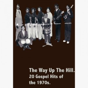 The Way Up The Hill. 20 Gospel Hits Of The 1970s.