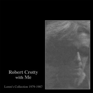 Robert Crotty with Me: Loren's Collection (1979​-​1987)