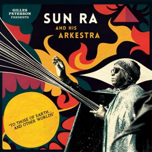 Gilles Peterson Presents Sun Ra And His Arkestra ‎– To Those Of Earth... And Other Worlds