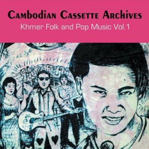 Cambodian cassette archives: Khmer Folk & Pop music Vol. 1