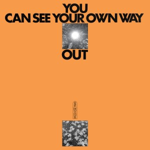 You Can See Your Own Way Out