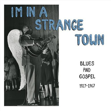 I'm In A Strange Town Blues And Gospel 1927-1967