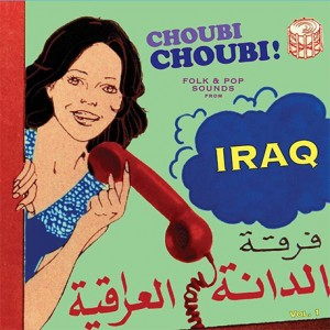Choubi Choubi! Folk And Pop Sounds From Iraq Vol. 1