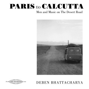Paris To Calcutta (Men And Music On The Desert Road)