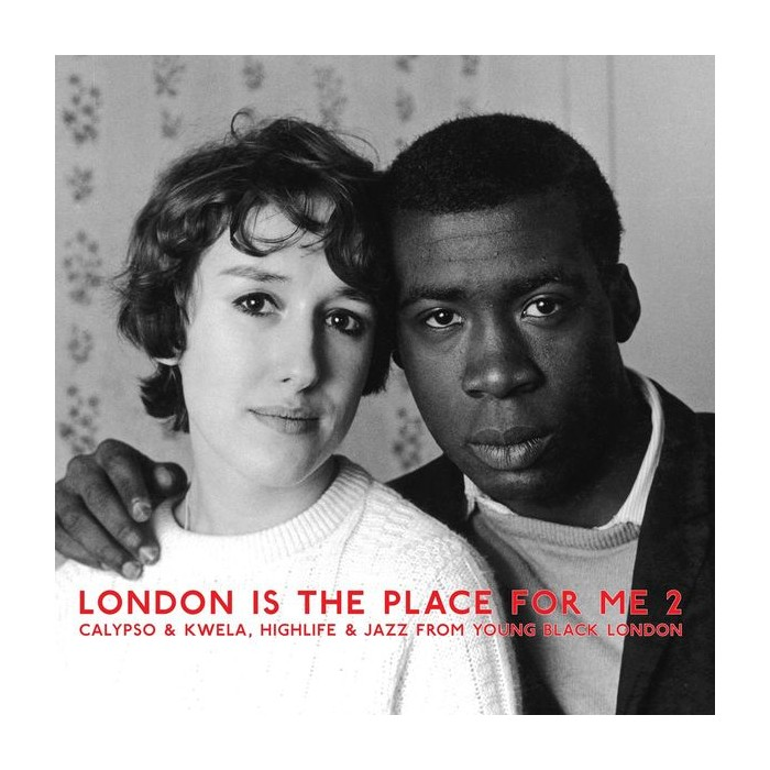 London Is The Place For Me 2: Calypso & Kwela, Highlife & Jazz From Young Black London