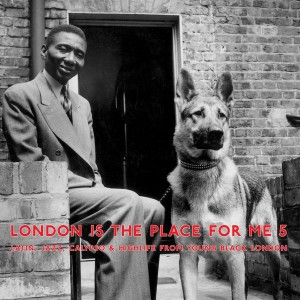 London Is The Place For Me 5 : Latin, Jazz, Calypso & Highlife From Young Black London