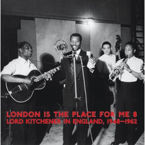 London Is The Place For Me 8 : Lord Kitchener In England, 1948​-​1962
