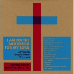 I Am On The Battlefield For My Lord: Jamaican Gospel Music Volume 3
